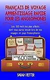 FRANÇAIS  DE VOYAGE: APPRENTISSAGE RAPIDE POUR LES ANGLOPHONES.: Les 100 mots les plus utilisés dont vous aurez besoin lors de vos voyages en pays Francophones. (French Edition)