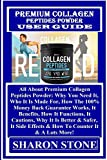 Premium Collagen Peptides Powder User Guide: All About Premium Collagen Peptides Powder: Why