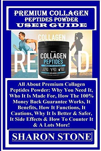 Premium Collagen Peptides  Powder User Guide:  All About Premium Collagen Peptides Powder: Why You Need It