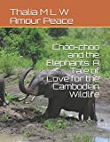 img - for Choo-choo and the Elephants: A Tale of Love for the Cambodian Wildlife book / textbook / text book