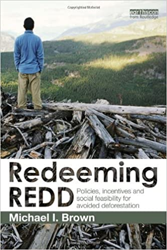 Book Redeeming REDD: Policies, Incentives and Social Feasibility for Avoided Deforestation by Michael I. Brown (2013-08-16)