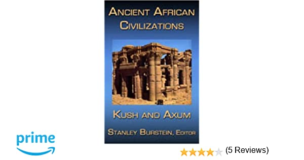 Ancient African Civilizations: Kush and Axum: Stanley Mayer ...