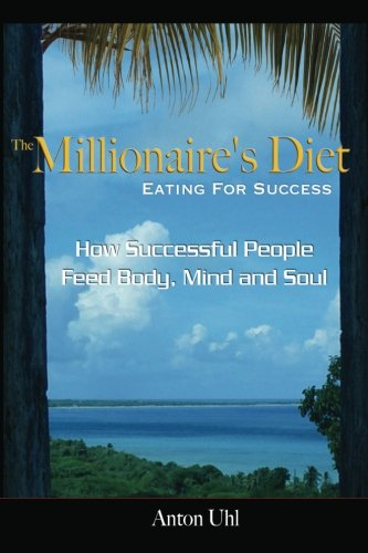 THE MILLIONAIRE'S DIET - EATING FOR SUCCESS