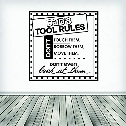 Dad's Tool Rules. Don't Touch Them. Don't Borrow Them. Don't Move Them. Don't Even Look at Them Quote Vinyl Wall Decal Color: Black Size: 20 Inches X 20 Inches