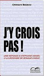 J'y crois pas ! : Une réponse à Stéphane Hessel à la demande de Renaud Camus