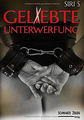 Gelebte Unterwerfung: Ein autobiografischer BDSM-Roman