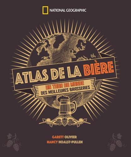 Atlas de la bière : Un tour du monde des meilleures brasseries Relié – 4 octobre 2018 Garrett Oliver Nancy Hoalst-Pullen Mark W. Patterson National Geographic