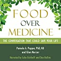 Food over Medicine: The Conversation That Could Save Your Life Audiobook by Glen Merzer, Pamela A. Popper Narrated by Julie Eickhoff, Dan Rollins