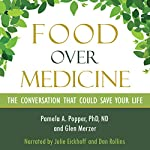 Food over Medicine: The Conversation That Could Save Your Life | Pamela A. Popper,Glen Merzer