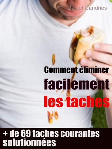 Comment éliminer facilement les taches (French Edition)