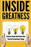 img - for Inside Greatness: Ordinary People Break Down How They Do Extraordinary Things book / textbook / text book