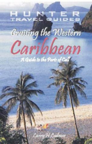 Cruising the Western Caribbean: A Guide to the Ports of Call (Cruising the Southern & Western Caribbean) by Larry H. Ludmer (2003-07-01)