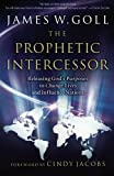 img - for The Prophetic Intercessor: Releasing God's Purposes to Change Lives and Influence Nations book / textbook / text book