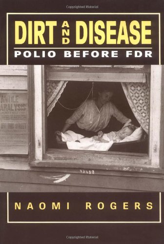 Dirt and Disease: Polio Before FDR (Health and Medicine in American Society series)
