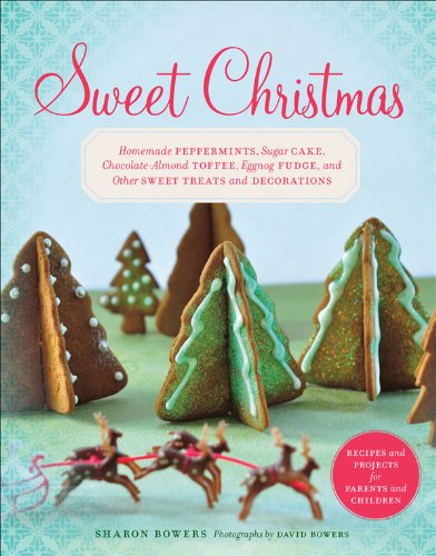 Sweet Christmas: Homemade Peppermints, Sugar Cake, Chocolate-Almond Toffee, Eggnog Fudge, and Other Sweet Treats and]()