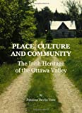 Place, Culture and Community : The Irish Heritage of the Ottawa Valley, Trew, Johanne Devlin, 1443813109