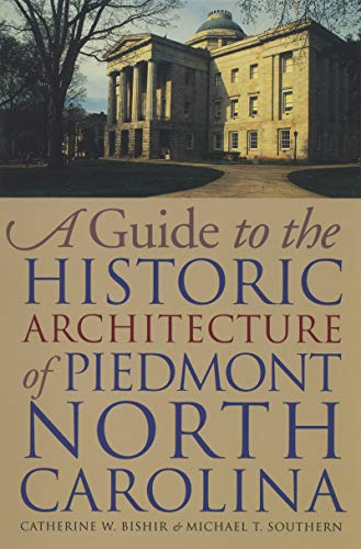 A Guide to the Historic Architecture of Piedmont North Carolina (North Carolina Historic Maps)