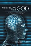 Wrestling with God, Stanley A. Fry, 1475963270