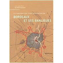 Bordeaux et ses banlieues: Construction d'une agglomération (La)