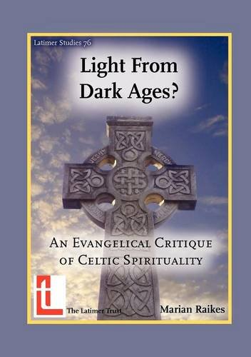 Light from Dark Ages? An Evangelical Critique of Celtic Spirituality (Latimer Studies)