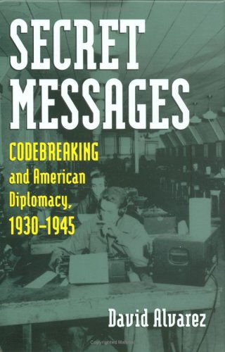 Download Secret Messages: Codebreaking and American Diplomacy, 1930-1945 (Modern War Studies) PDF
