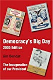 Democracy's Big Day 2005 Edition, Jim Bendat, 0595308201