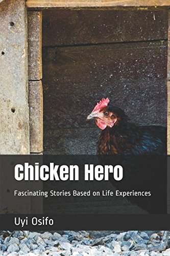 Chicken Hero: Fascinating Stories Based on Life Experiences