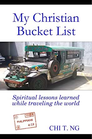 My Christian Bucket List: Spiritual lessons learned while traveling the  world - Kindle edition by Ng, Chi T.. Religion & Spirituality Kindle eBooks  @ Amazon.com.