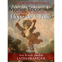 Morías Enkómion - Moriae Encomium - Éloge de la Folie: Édition bilingue avec le texte parallèle Latin - Français (Dual Language Easy Reader t. 13) (French Edition)