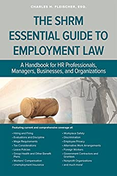 The SHRM Essential Guide to Employment Law: A Handbook for HR Professionals, Managers, Businesses, and Organizations