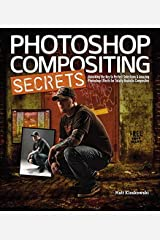 Photoshop Compositing Secrets: Unlocking the Key to Perfect Selections and Amazing Photoshop Effects for Totally Realistic Composites Paperback