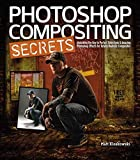 Photoshop Compositing Secrets: Unlocking the Key to Perfect Selections & Amazing Photoshop Effects for Totally Realistic…