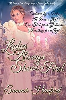 Ladies Always Shoot First by [Hanford, Summer]