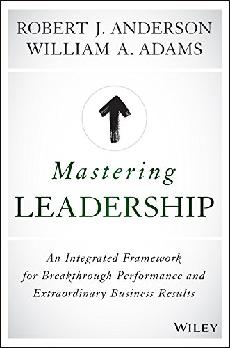 mastering-leadership-an-integrated-framework-for-breakthrough-performance-and-extraordinary-business