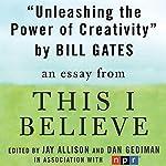 Unleashing the Power of Creativity: A 'This I Believe' Essay | Bill Gates
