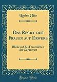 Das Recht der Frauen auf Erwerb: Blicke auf das Frauenleben der Gegenwart (Classic Reprint) (German Edition)