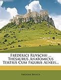 Frederici Ruyschii ... Thesaurus Anatomicus Tertius Cum Figuris Aeneis..., Frederik Ruysch, 1274818389