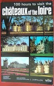 100 Hours to Visit the Chateaux of Loire de…