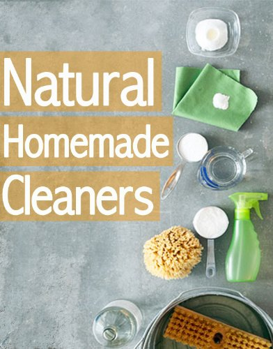 Natural Homemade Cleaners :The Ultimate Guide - Over 30 Green & Eco...