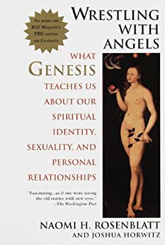 Wrestling With Angels: What Genesis Teaches Us About Our Spiritual Identity, Sexuality and Personal Rel ationships by [Rosenblatt, Naomi H., Horwitz, Joshua]