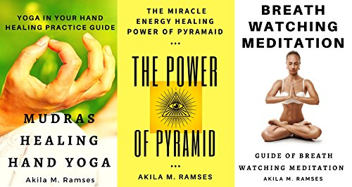 3 EBooks Bundle Value Pack: Mudras Healing Hand Yoga + The Power of Pyramid : The Miracle Energy Healing Power of Pyramid: And Breath Watching ...