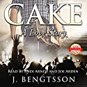 Cake: A Love Story Audiobook by J. Bengtsson Narrated by Andi Arndt, Joe Arden