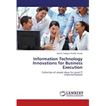 Information Technology Innovations for Business Execution: Collection of simple ideas for great IT implementations