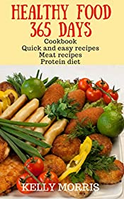 Healthy food 365 days: Cookbook Quick and easy recipes Meat recipes Protein diet