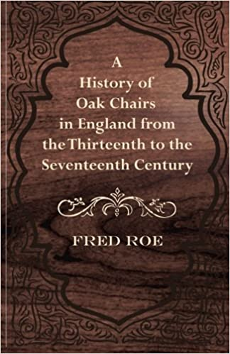 A History of Oak Chairs in England from the Thirteenth to the Seventeenth Century