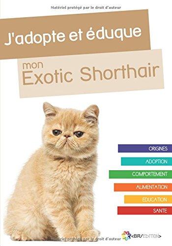 J'adopte et éduque mon Exotic Shorthair (French Edition)