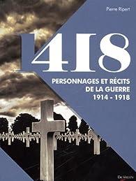 418 personnages et récits de la guerre 14-18 par Pierre Ripert