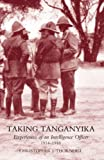 Taking Tanganyika: Experiences of an Intelligence Officer 1914-1918, Christopher J. Thornhill, 1845741188