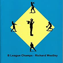 B League Champs Audiobook by Richard Westley Narrated by Richard Westley