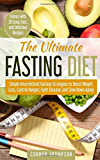 The Ultimate Fasting Diet: Simple Intermittent Fasting Strategies to Boost Weight Loss, Control Hunger, Fight Disease, and Slow Down Aging (Comes with 28 Easy, Fast, and Delicious Recipes)